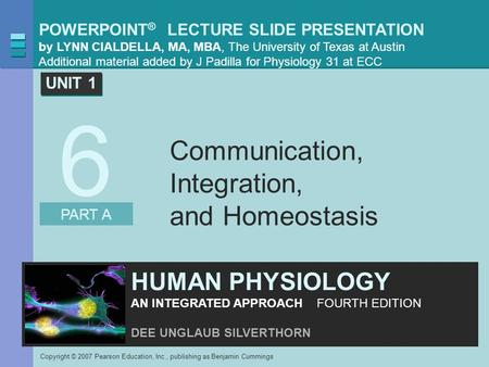 POWERPOINT ® LECTURE SLIDE PRESENTATION by LYNN CIALDELLA, MA, MBA, The University of Texas at Austin Additional material added by J Padilla for Physiology.