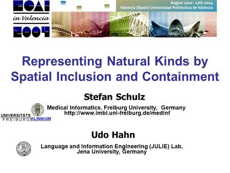 Stefan Schulz Language and Information Engineering (JULIE) Lab, Jena University, Germany Representing Natural Kinds by Spatial Inclusion and Containment.