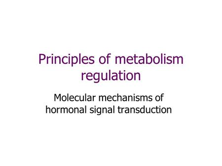 Principles of metabolism regulation Molecular mechanisms of hormonal signal transduction.