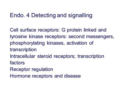 Endo. 4 Detecting and signalling Cell surface receptors: G protein linked and tyrosine kinase receptors: second messengers, phosphorylating kinases, activation.