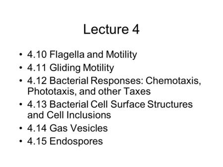 Lecture 4 4.10 Flagella and Motility 4.11 Gliding Motility 4.12 Bacterial Responses: Chemotaxis, Phototaxis, and other Taxes 4.13 Bacterial Cell Surface.