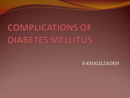 S-KHALILZADEH. BIOCHEMISTRY AND MOLECULAR CELL BIOLOGY All forms of diabetes, both inherited and acquired, are characterized by hyperglycemia, a relative.