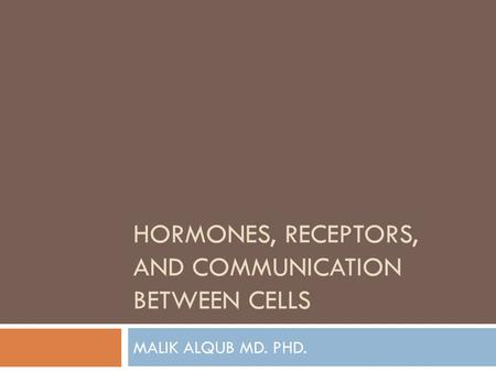 Hormones, Receptors, and Communication Between Cells