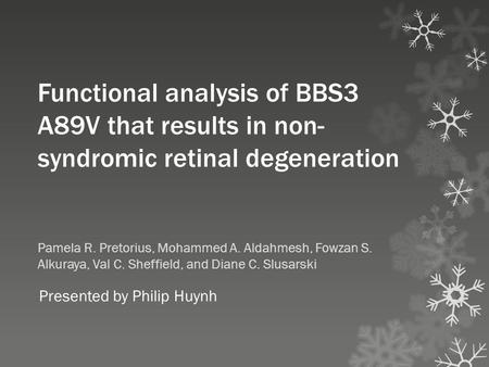 Functional analysis of BBS3 A89V that results in non- syndromic retinal degeneration Pamela R. Pretorius, Mohammed A. Aldahmesh, Fowzan S. Alkuraya, Val.