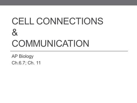 CELL CONNECTIONS & COMMUNICATION AP Biology Ch.6.7; Ch. 11.