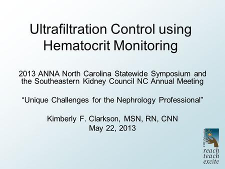 Ultrafiltration Control using Hematocrit Monitoring 2013 ANNA North Carolina Statewide Symposium and the Southeastern Kidney Council NC Annual Meeting.