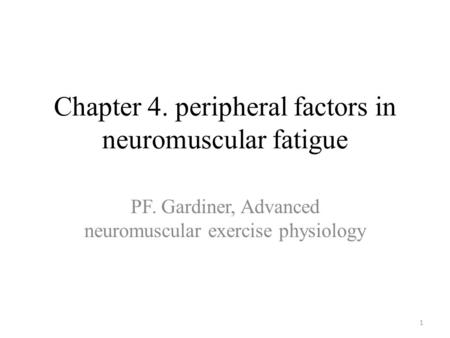 Chapter 4. peripheral factors in neuromuscular fatigue PF. Gardiner, Advanced neuromuscular exercise physiology 1.