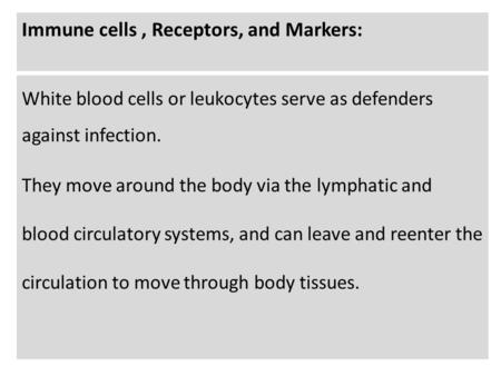 Immune cells, Receptors, and Markers: White blood cells or leukocytes serve as defenders against infection. They move around the body via the lymphatic.