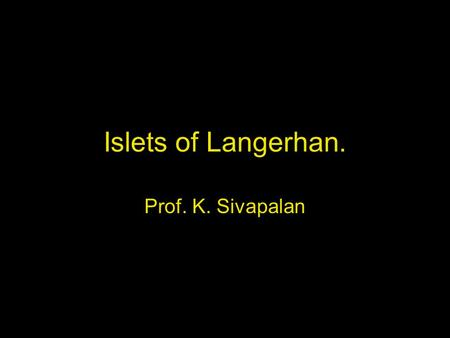Islets of Langerhan. Prof. K. Sivapalan. 08-01-14Islets of Langerhan2 Histology. A cells 20 % [glucogon] B cells 50% [Insulin] D cells 8% [somatostatin]