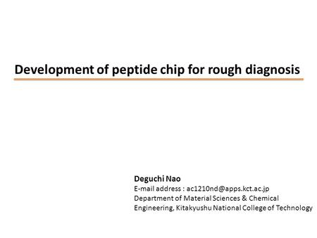 Development of peptide chip for rough diagnosis Deguchi Nao  address : Department of Material Sciences & Chemical Engineering,