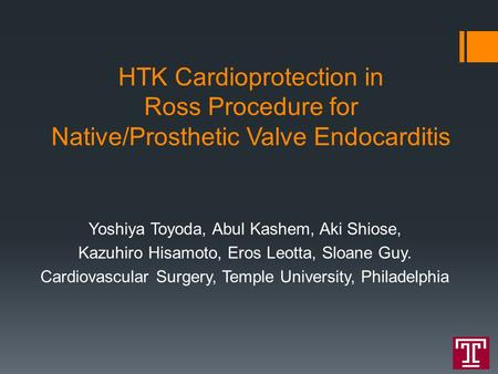 HTK Cardioprotection in Ross Procedure for Native/Prosthetic Valve Endocarditis Yoshiya Toyoda, Abul Kashem, Aki Shiose, Kazuhiro Hisamoto, Eros Leotta,