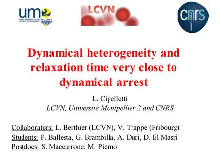 Dynamical heterogeneity and relaxation time very close to dynamical arrest L. Cipelletti LCVN, Université Montpellier 2 and CNRS Collaborators: L. Berthier.