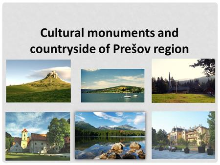 Cultural monuments and countryside of Prešov region.