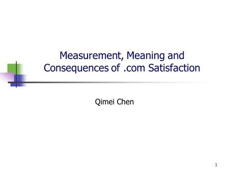 1 Measurement, Meaning and Consequences of.com Satisfaction Qimei Chen.