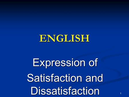 1 ENGLISH Expression of Satisfaction and Dissatisfaction.