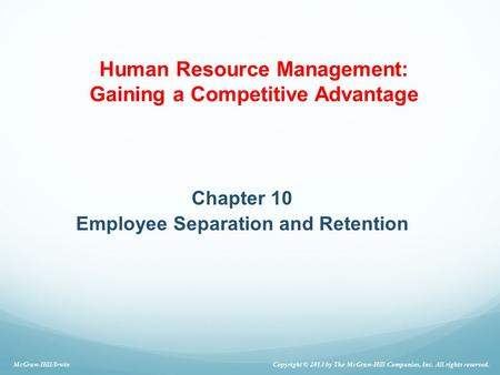 Chapter 10 Employee Separation and Retention McGraw-Hill/Irwin Copyright © 2013 by The McGraw-Hill Companies, Inc. All rights reserved. Human Resource.