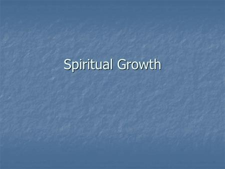 Spiritual Growth. SPIRITUAL GROWTH A Four Step Process Phil. 3:12-14.