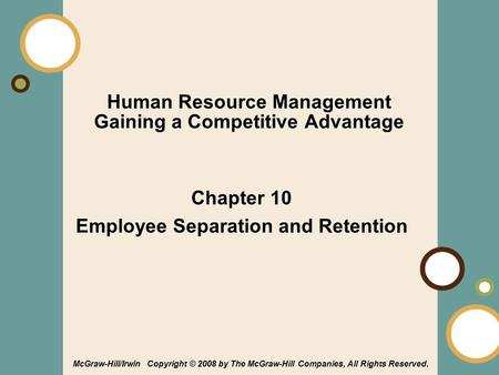 1-1 Human Resource Management Gaining a Competitive Advantage Chapter 10 Employee Separation and Retention McGraw-Hill/Irwin Copyright © 2008 by The McGraw-Hill.