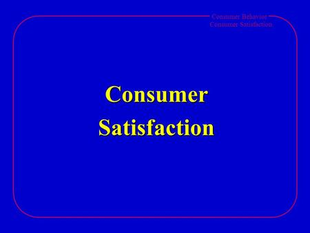 Consumer Behavior Consumer Satisfaction ConsumerSatisfaction.