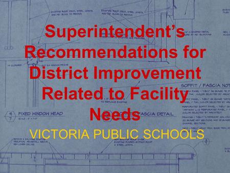 Superintendent's Recommendations for District Improvement Related to Facility Needs VICTORIA PUBLIC SCHOOLS.