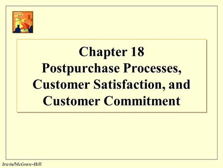 Irwin/McGraw-Hill Chapter 18 Postpurchase Processes, Customer Satisfaction, and Customer Commitment.