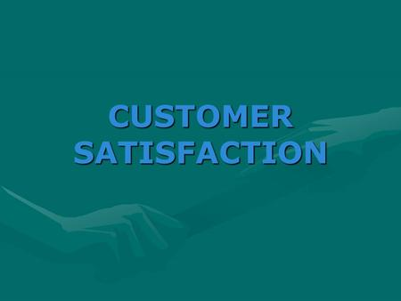CUSTOMER SATISFACTION The most important asset of any organization is its customersThe most important asset of any organization is its customers Satisfied.