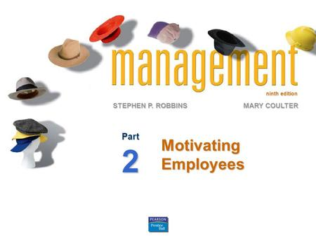 Ninth edition STEPHEN P. ROBBINS MARY COULTER Motivating Employees Part2.