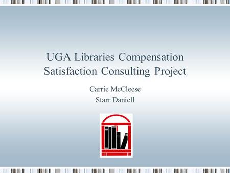 UGA Libraries Compensation Satisfaction Consulting Project Carrie McCleese Starr Daniell.