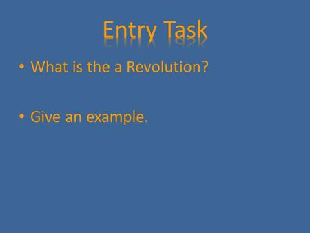 What is the a Revolution? Give an example.. The Short Version Six Steps to a Revolution.