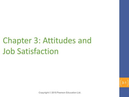 Copyright © 2015 Pearson Education Ltd. Chapter 3: Attitudes and Job Satisfaction 3-1.