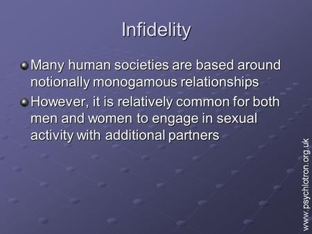 Infidelity Many human societies are based around notionally monogamous relationships However, it is relatively common for both men and women to engage.