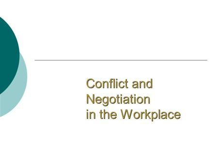 Conflict and Negotiation in the Workplace. Conflict Defined  The process in which one party perceives that its interests are being opposed or negatively.