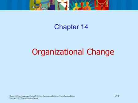 Chapter 14, Nancy Langton and Stephen P. Robbins, Organizational Behaviour, Fourth Canadian Edition 14-1 Copyright © 2007 Pearson Education Canada Chapter.