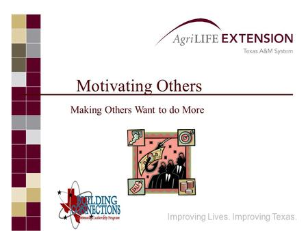 Motivating Others Improving Lives. Improving Texas. Making Others Want to do More.
