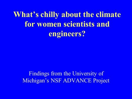 What's chilly about the climate for women scientists and engineers? Findings from the University of Michigan's NSF ADVANCE Project.