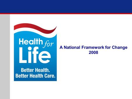 A National Framework for Change 2008. 2 The Challenge In a country that expects the best of everything we fail to achieve the best in health. What must.