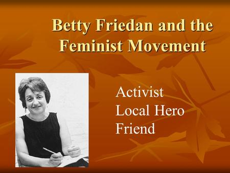 Betty Friedan and the Feminist Movement Activist Local Hero Friend.