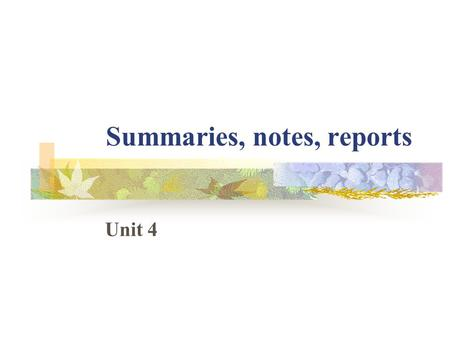 Summaries, notes, reports Unit 4. Lesson 1Summarizing a conversation This section introduces the topic of using English for different purposes in business.