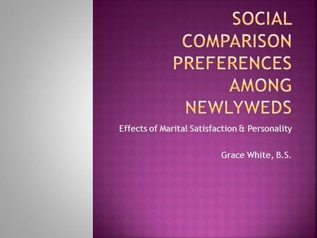 Effects of Marital Satisfaction & Personality Grace White, B.S.