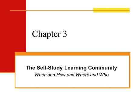 Chapter 3 The Self-Study Learning Community When and How and Where and Who.
