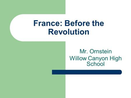 France: Before the Revolution Mr. Ornstein Willow Canyon High School.