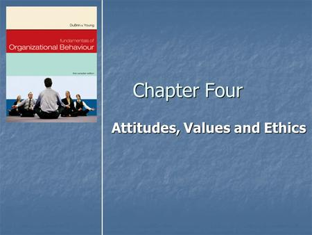 Chapter Four Attitudes, Values and Ethics. Copyright © 2007 by Nelson, a division of Thomson Canada Limited2 Objectives After reading and studying this.