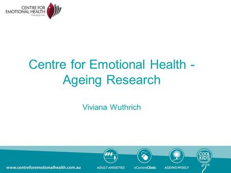 Centre for Emotional Health - Ageing Research Viviana Wuthrich.
