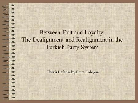 Between Exit and Loyalty: The Dealignment and Realignment in the Turkish Party System Thesis Defense by Emre Erdoğan.