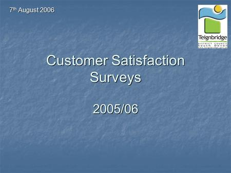 Customer Satisfaction Surveys 2005/06 7 th August 2006.