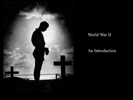 World War II An Introduction.