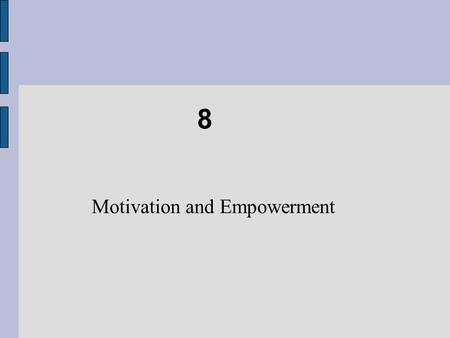 8 Motivation and Empowerment. Chapter Objectives Recognize and apply the difference between intrinsic and extrinsic rewards. Motivate others by meeting.