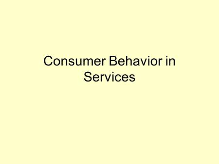 Consumer Behavior in Services. Search, Experience and Credence Properties Search qualities Attributes that a consumer can determine before purchasing.