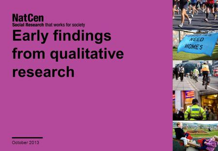 Early findings from qualitative research October 2013.
