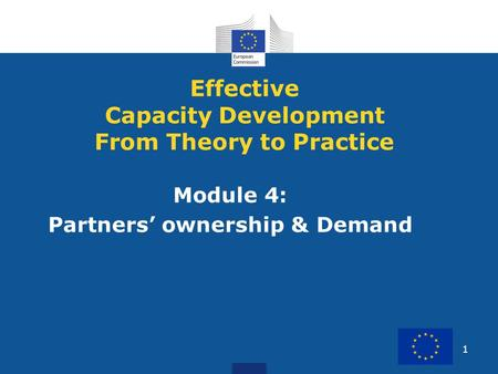 1 Module 4: Partners' ownership & Demand Effective Capacity Development From Theory to Practice.